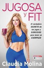 Jugosa y fit: El verdadero secreto de los jugos y ejercicios para tener un cuerp