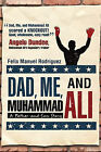 Dad, Me, and Muhammad Ali: A Father-And-Son Story by Felix Manuel Rodriguez (Paperback / softback, 2011)