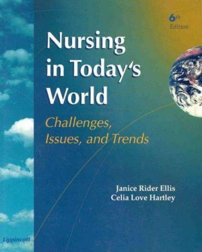 Nursing in Today's World: Challenges, Issues, and Trends (6th ed) by Ellis, Jan