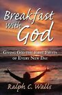 Breakfast with God, Giving God the First Fruits of Every New Day by Ralph C Walls (Paperback / softback, 2009)