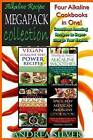 Alkaline Recipe Megapack Collection: Four Alkaline Cookbooks in One! Countless Amazing Recipes to Super-Charge Your Health by Andrea Silver (Paperback / softback, 2016)