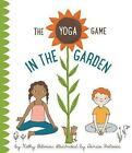 The Yoga Game in the Garden by Kathy Beliveau (Hardback, 2016)
