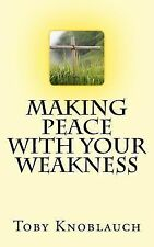 Making Peace with Your Weakness by Toby Knoblauch (2015, Paperback)