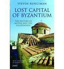 Lost Capital of Byzantium: The History of Mistra and the Peloponnese by Steven Runciman (Paperback, 2009)