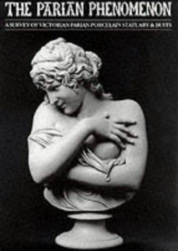 The Parian Phenomenon: Survey of Victorian Parian Porcelain Statuary and Busts,