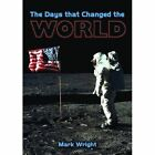 The Days That Changed the World by Mark Wright (Paperback, 2014)