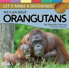 Let's Make a Difference: We Can Help Orangutans by Gabriella Francine (Paperback, 2013)