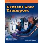 Critical Care Transport by American College of Emergency Physicians (ACEP), American Academy of Orthopaedic Surgeons (AAOS), UMBC (Paperback, 2011)