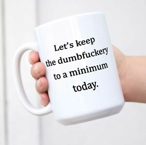 Funny Coffee Mug Lets Keep Annoyance To A Minimum Today Coffee Cup