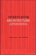 refabricating ARCHITECTURE: How Manufacturing Methodologies are Poised to Transf