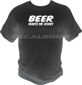 BEER-makes-me-horny-T-Shirt-bud-drinking-fun-shirt