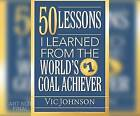50 Lessons I Learned from the World's #1 Goal Achiever by Vic Johnson (CD-Audio, 2016)