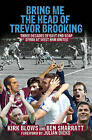Bring Me the Head of Trevor Brooking: Three Decades of East End Soap Opera at West Ham United by Kirk Blows, Ben Sharratt (Paperback, 2010)