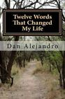 Twelve Words That Changed My Life: A Path to Serenity and Peace by Dan Alejandro (Paperback / softback, 2015)