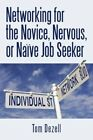 Networking for The Novice Nervous or Nave Job Seeker 9781440166099 Paperback