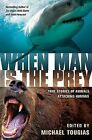 When Man Is the Prey: True Stories of Animals Attacking Humans by St Martin's Press(Paperback / softback)