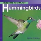 Welcome to the World of Hummingbirds by Diane Swanson (Paperback)