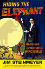 Hiding the Elephant: How Magicians Invented the Impossible by Jim Steinmeyer (Paperback, 2005)