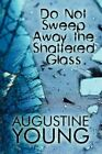 Do Not Sweep Away The Shattered Glass 9781448954131 Paperback