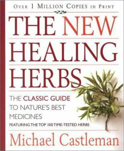 The New Healing Herbs: The Classic Guide to Nature's Best Medicines Featuring