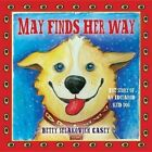 May Finds Her Way: The Story of an Iditarod Sled Dog by Betty Selakovich Casey (Hardback, 2013)