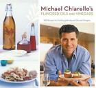 Flavored Oils and Vinegars : 100 Recipes for Cooking with Infused Oils and Vinegars by Michael Chiarello (2006, Paperback)