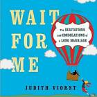 Wait for Me: And Other Poems about the Irritations and Consolations of a Long Marriage by Judith Viorst (Hardback, 2015)