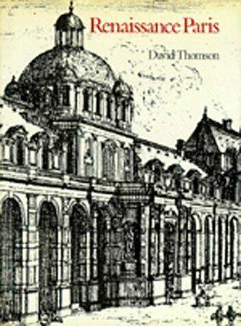 Renaissance Paris: Architecture and Growth, 1475-1600 by Thomson, David