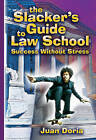 The Slacker's Guide to Law School: Success Without Stress by Juan Doria (Paperback, 2008)