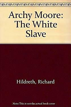 Archie Moore, The White Slave or, Memoirs of a Fugitive Richard Hildreth