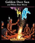 Golden Deer Sun and White Bear Moon by Jax Hix (Paperback / softback, 2011)