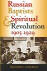 Russian Baptists and Spiritual Revolution, 1905-1929 by Heather J. Coleman (Hardback, 2005)
