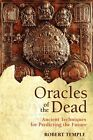 Oracles of the Dead: Ancient Techniques for Predicting the Future by Robert Temple (Paperback / softback, 2005)