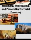 Identifying, Investigating, and Prosecuting Terrorist Financing by U S Department of Justice (Paperback / softback, 2014)