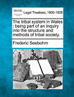 The Tribal System in Wales: Being Part of an Inquiry Into the Structure and Methods of Tribal Society. by Frederic Seebohm (Paperback / softback, 2010)