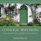 Cottage Witchery: Natural Magick for Hearth and Home by Ellen Dugan (Paperback, 2005)