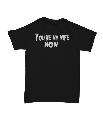 Papa Lazarou tshirt league of gentlemen you/'re my wife now with back print