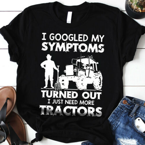 I Googled My Symptoms Turned Out I Just Need More Tractors Gift T-Shirt
