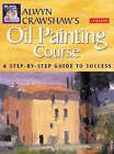 Alwyn Crawshaw's Oil Painting Course by Alwyn Crawshaw (Paperback, 1999)