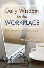 Daily Wisdom for the Workplace: Practical, On-the-Job Insights from Scripture I