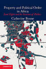 Property and Political Order in Africa: Land Rights and the Structure of Politics by Catherine Boone (Hardback, 2014)