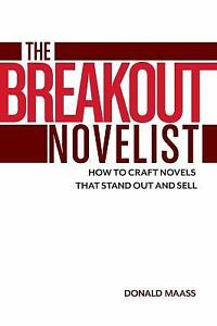 The Breakout Novelist How To Craft Novels That Stand Out And Sell 9781599639222 Ebay