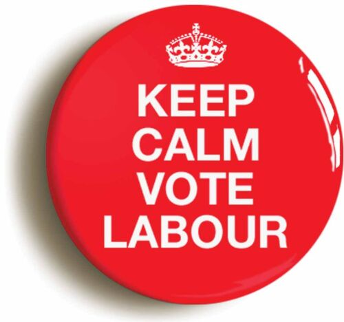 KEEP CALM VOTE LABOUR BADGE BUTTON PIN Size is 1inch//25mm diameter