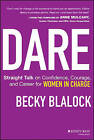 Dare: Straight Talk on Confidence, Courage, and Career for Women in Charge by Becky Blalock (Hardback, 2013)
