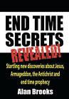 End Time Secrets: Revealed! by Mr Alan Brooks (Paperback / softback, 2010)