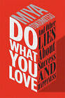Do What You Love: And Other Lies About Success & Happiness by Miya Tokumitsu (Hardback, 2015)