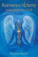 Resonance Alchemy : Awakening the Tree of Life by Katherine Parker (2013,...