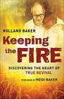 Keeping the Fire: Discovering the Heart of True Revival by Rolland Baker (Paperback / softback, 2016)