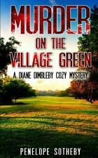 Murder on the Village Green : A Diane Dimbleby Cozy Mystery: By Sotheby, Pene...