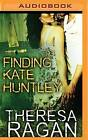 Finding Kate Huntley by Theresa Ragan (CD-Audio, 2016)